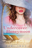 Undercover Honeymoon by Kari Iroz
