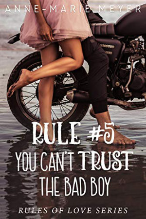 Rule #5: You Can't Trust the Bad Boy by Anne-Marie Meyer