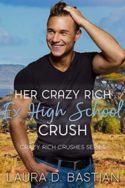 Her Crazy Rich Ex High School Crush by Laura D. Bastian