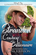 Stranded with the Cowboy Billionaire by Elana Johnson