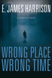 Wrong Place, Wrong Time by E. James Harrison