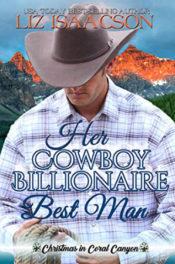 Her Cowboy Billionaire Best Man by Liz Isaacson