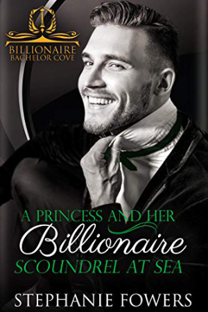 A Princess and Her Billionaire Scoundrel at Sea by Stephanie Fowers