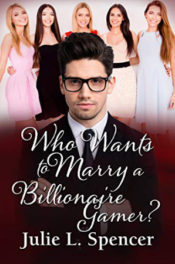 Who Wants to Marry a Billionaire Gamer? by Julie L. Spencer