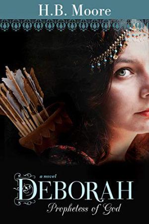 Deborah: Prophetess of God by H.B. Moore