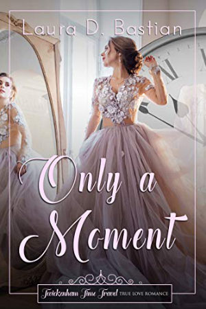 Only a Moment by Laura D. Bastian