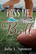 Pass Me the Ball by Julie L. Spencer