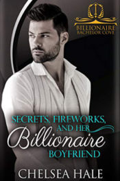 Secrets, Fireworks, and her Billionaire Boyfriend by Chelsea Hale