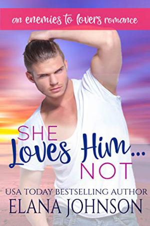 She Loves Him…Not by Elana Johnson