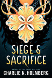 Siege and Sacrifice by Charlie N. Holmberg
