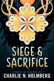Siege and Sacrifice by Charlie N. Holmberg