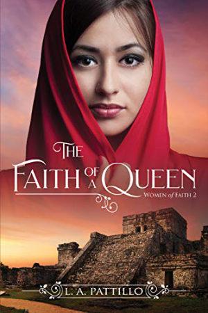 The Faith of a Queen by L.A. Pattillo