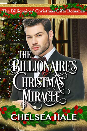 The Billionaire's Christmas Miracle by Chelsea Hale
