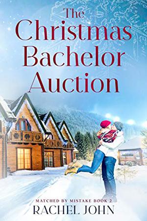 The Christmas Bachelor Auction by Rachel John