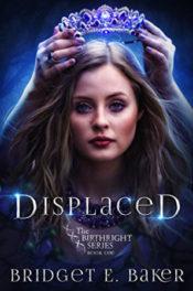 Displaced by Bridget E. Baker