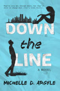 Down the Line by Michelle D. Argyle