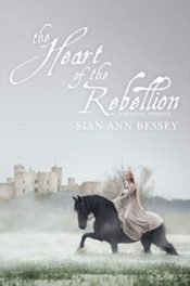 The Heart of the Rebellion by Sian Ann Bessey