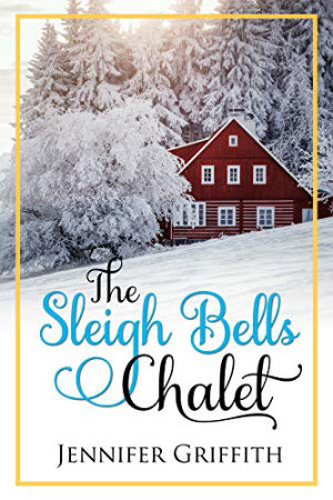 The Sleigh Bells Chalet by Jennifer Griffith