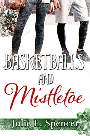 Basketballs and Mistletoe by Julie L. Spencer