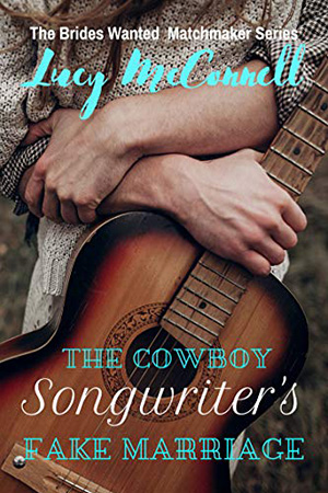 The Cowboy Songwriter's Fake Marriage by Lucy McConnell