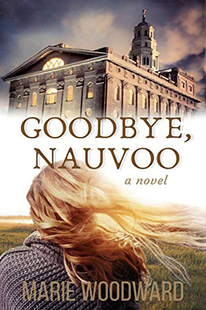 Goodbye, Nauvoo by Marie Woodward