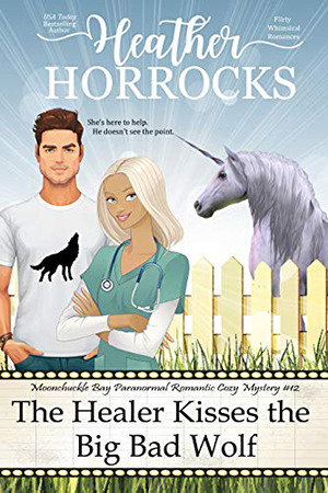 Moonchuckle Bay: The Healer Kisses the Big Bad Wolf by Heather Horrocks