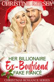 Her Billionaire Ex-Boyfriend Fake Fiancé by Christine Kersey