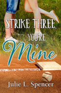 Strike Three, You're Mine by Julie L. Spencer