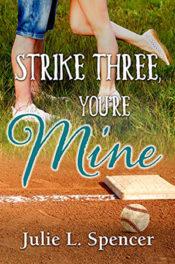 Strike Three, You're Mine by Julie L. Spencer
