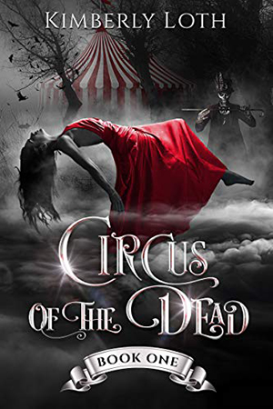 Circus of the Dead, Book 1 by Kimberly Loth