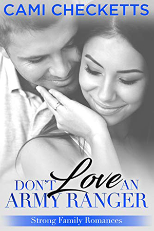 Don't Love an Army Ranger by Cami Checketts