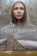 The Faith of a Servant by L.A. Patillo