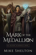 Wizard Academies: Mark of the Medallion by Mike Shelton