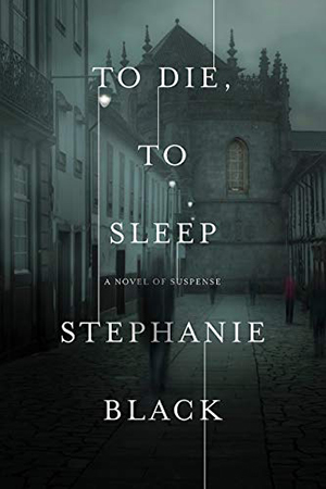To Die, To Sleep by Stephanie Black