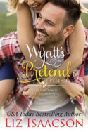 Wyatt's Pretend Pledge by Liz Isaacson