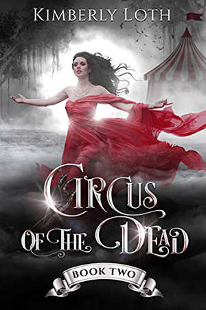 Circus of the Dead, Book 2 by Kimberly Loth