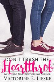 Don't Trash the Heartthrob by Victorine E. Lieske