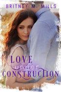 Love Under Construction by Britney M. Mills