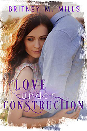 Love Under Construction by Britney M. Mills