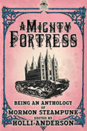 Mormon Steampunk Anthology: A Mighty Fortress