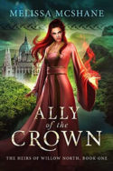 Heirs of Willow North: Ally of the Crown by Melissa McShane