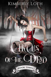 Circus of the Dead, Book 3 by Kimberly Loth