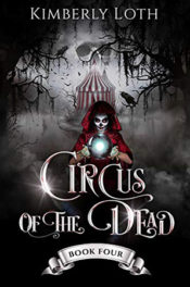 Circus of the Dead, Book 4 by Kimberly Loth