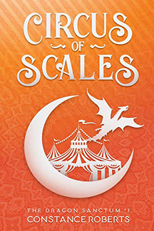 Dragon Sanctum: Circus of Scales by Constance Roberts