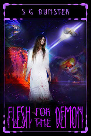 Flesh For the Demon by S.G. Dunster
