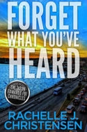 Forget What You've Heard by Rachelle J. Christensen