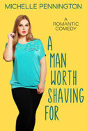 A Man Worth Shaving For by Michelle Pennington