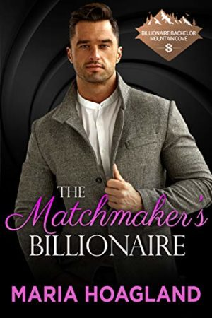 The Matchmaker's Billionaire by Maria Hoagland