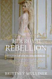 Her Royal Rebellion by Brittney Mulliner