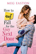 How to Not Fall for the Guy Next Door by Meg Easton